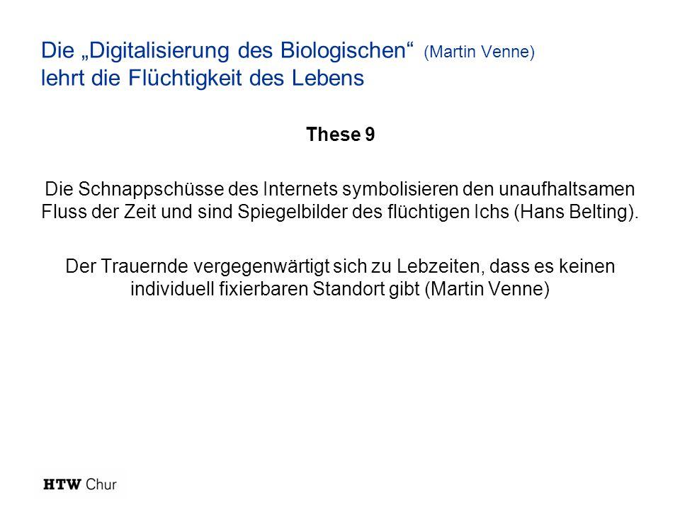 """Die """"Digitalisierung des Biologischen (Martin Venne) lehrt die Flüchtigkeit des Lebens"""