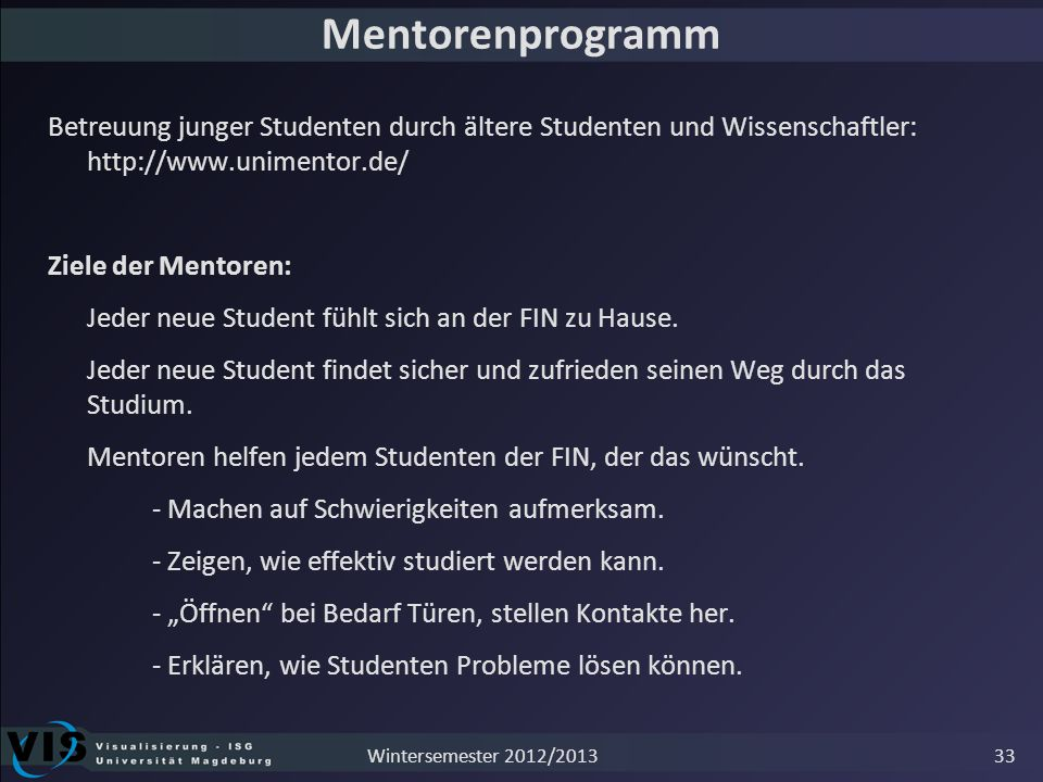 Mentorenprogramm Betreuung junger Studenten durch ältere Studenten und Wissenschaftler: http://www.unimentor.de/