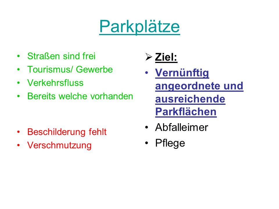 Parkplätze Ziel: Vernünftig angeordnete und ausreichende Parkflächen