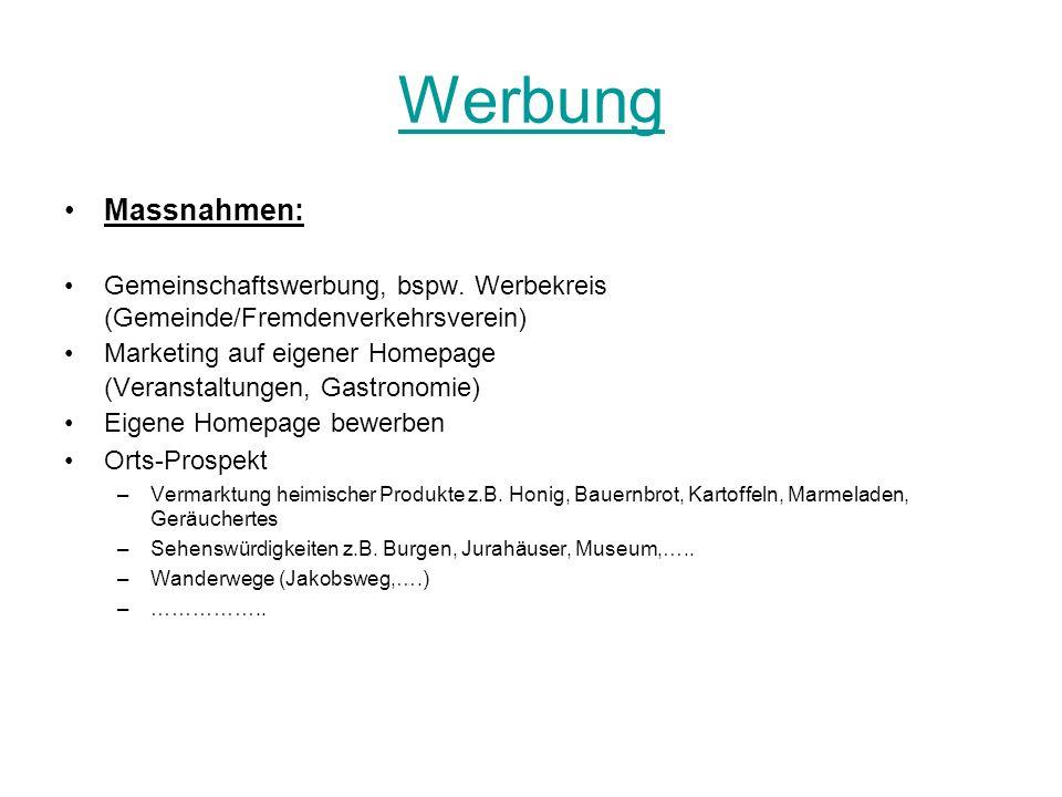 WerbungMassnahmen: Gemeinschaftswerbung, bspw. Werbekreis (Gemeinde/Fremdenverkehrsverein) Marketing auf eigener Homepage.