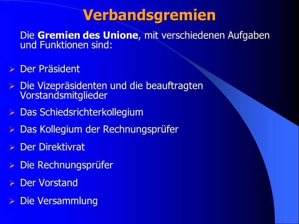 Verbandsgremien Die Gremien des Unione, mit verschiedenen Aufgaben und Funktionen sind: Der Präsident.
