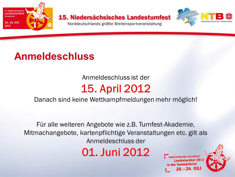 15. April 2012 01. Juni 2012 Anmeldeschluss Anmeldeschluss ist der