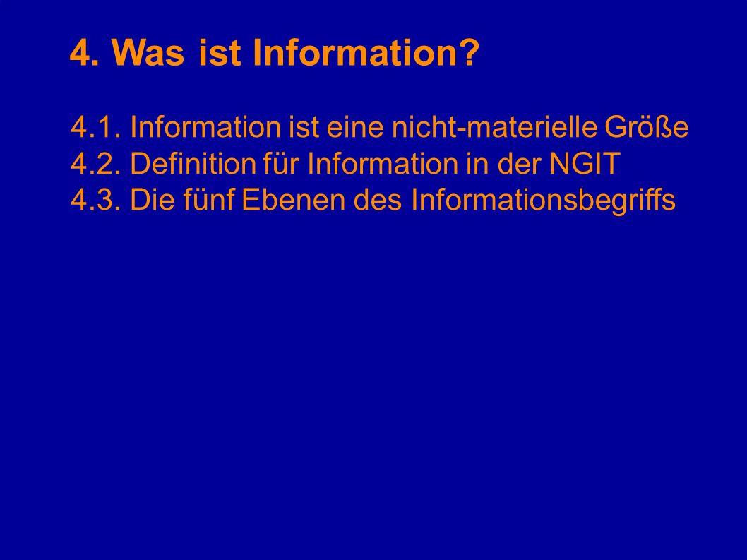 4. Was ist Information 4.1. Information ist eine nicht-materielle Größe. 4.2. Definition für Information in der NGIT.