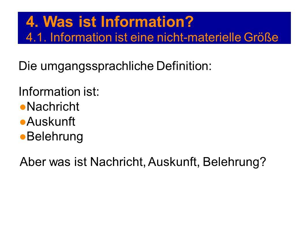 4. Was ist Information 4.1. Information ist eine nicht-materielle Größe. Die umgangssprachliche Definition: