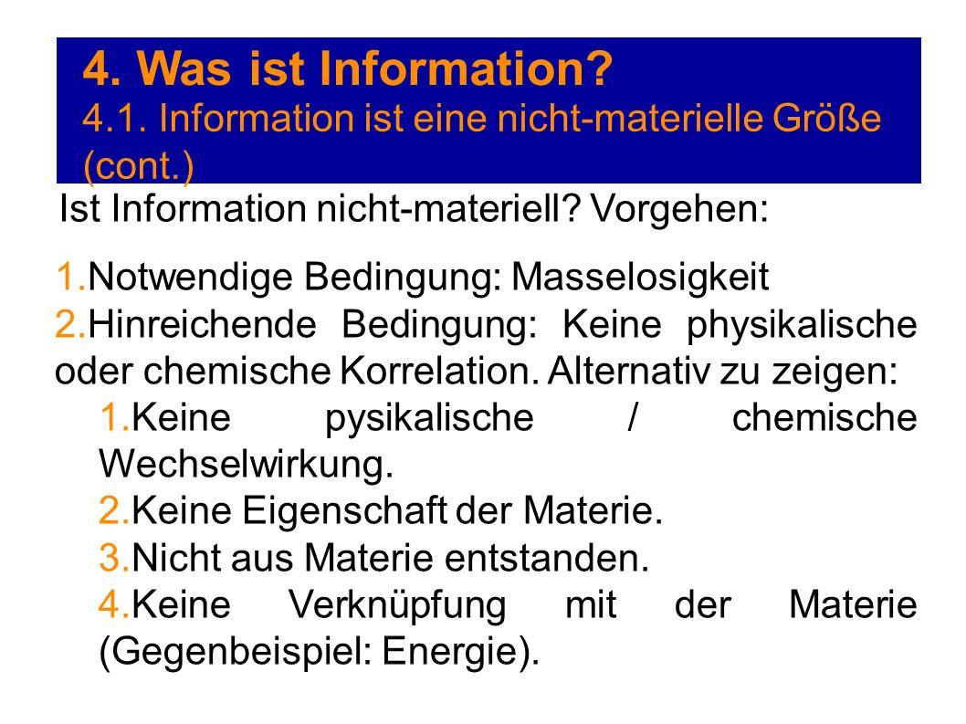 4. Was ist Information 4.1. Information ist eine nicht-materielle Größe (cont.) Ist Information nicht-materiell Vorgehen: