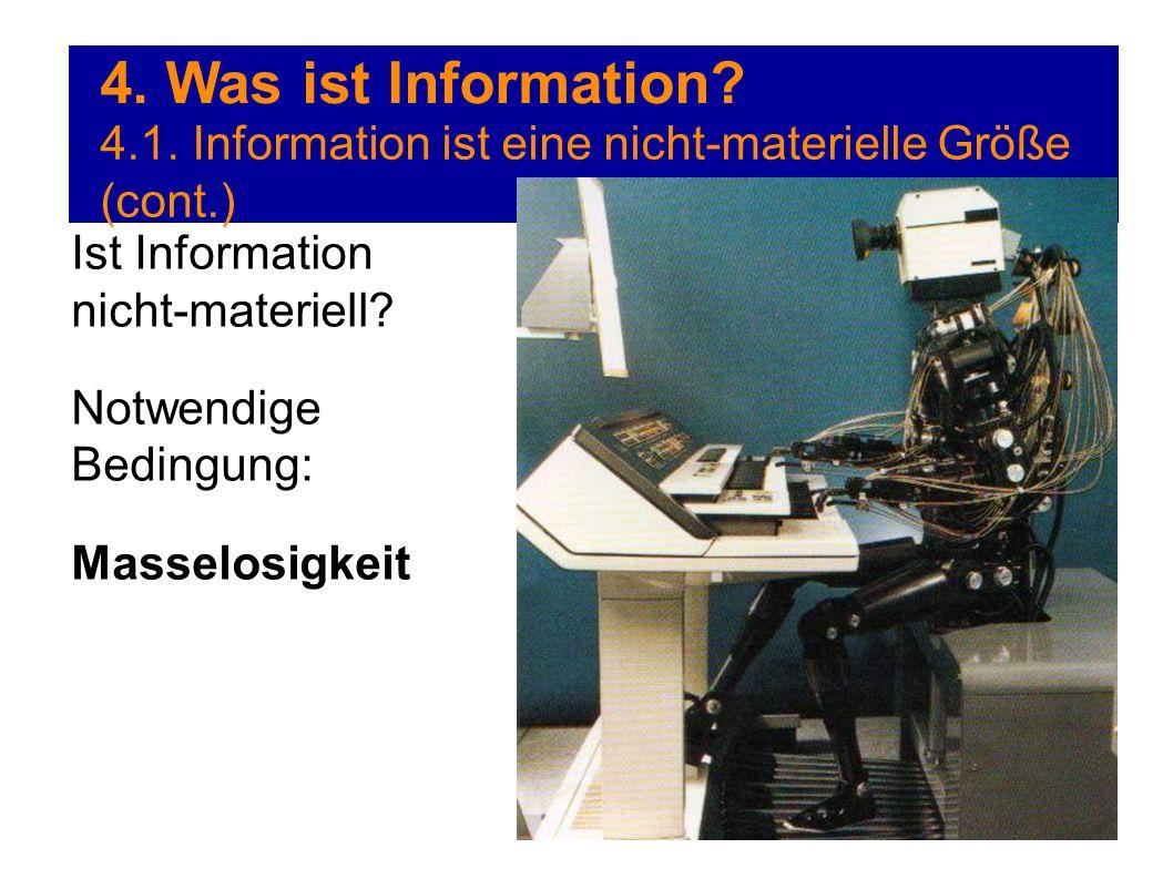 4. Was ist Information 4.1. Information ist eine nicht-materielle Größe (cont.) Ist Information nicht-materiell