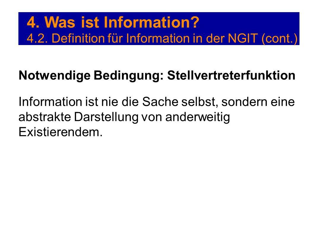 4. Was ist Information 4.2. Definition für Information in der NGIT (cont.) Notwendige Bedingung: Stellvertreterfunktion.