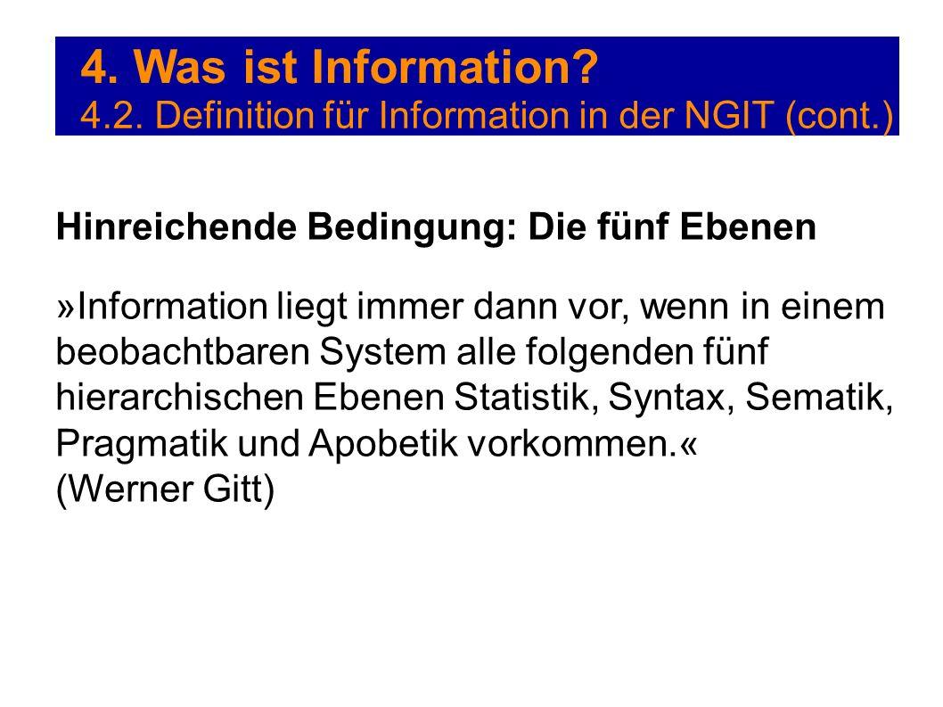 4. Was ist Information 4.2. Definition für Information in der NGIT (cont.) Hinreichende Bedingung: Die fünf Ebenen.