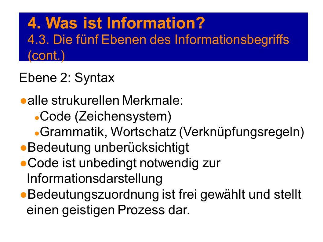 4. Was ist Information 4.3. Die fünf Ebenen des Informationsbegriffs (cont.) Ebene 2: Syntax. alle strukurellen Merkmale: