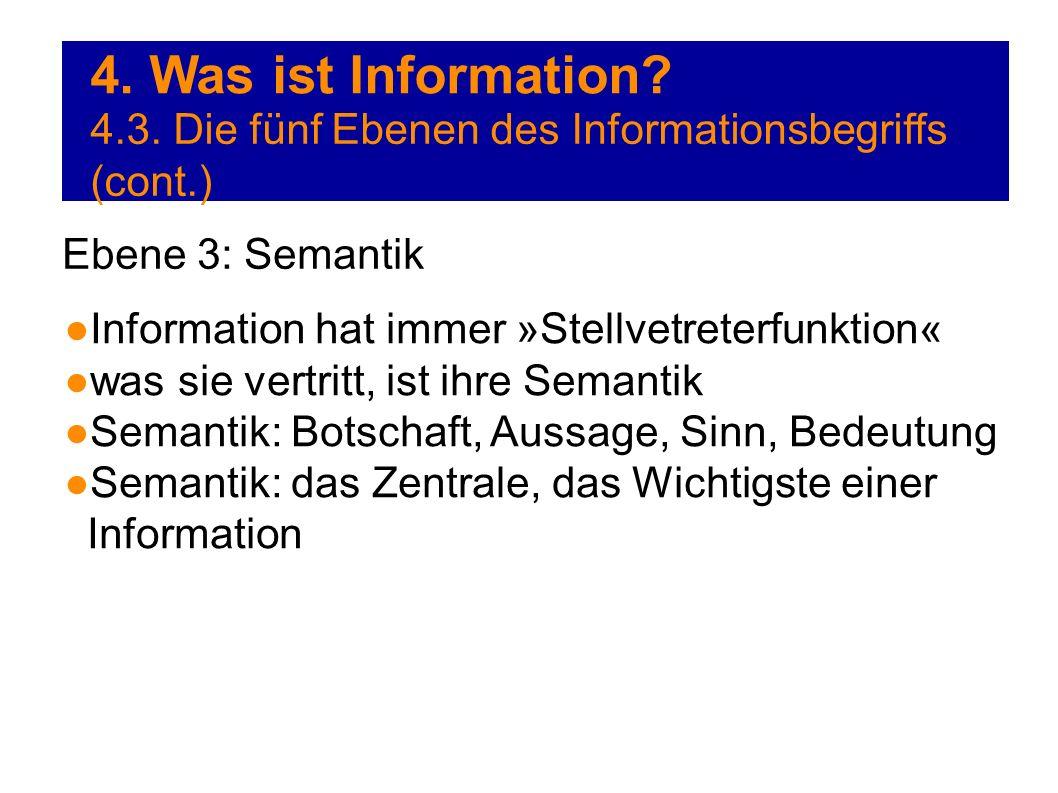4. Was ist Information 4.3. Die fünf Ebenen des Informationsbegriffs (cont.) Ebene 3: Semantik. Information hat immer »Stellvetreterfunktion«