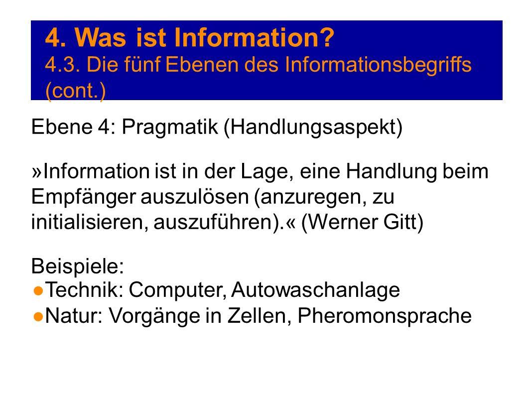 4. Was ist Information 4.3. Die fünf Ebenen des Informationsbegriffs (cont.) Ebene 4: Pragmatik (Handlungsaspekt)