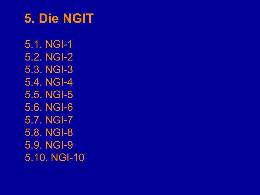 5. Die NGIT 5.1. NGI-1 5.2. NGI-2 5.3. NGI-3 5.4. NGI-4 5.5. NGI-5