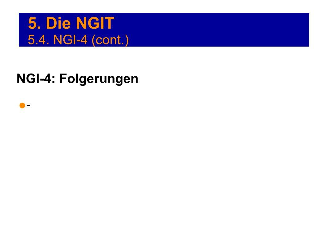 5. Die NGIT 5.4. NGI-4 (cont.) NGI-4: Folgerungen -