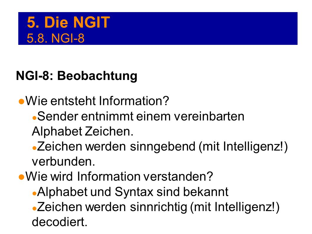 5. Die NGIT 5.8. NGI-8 NGI-8: Beobachtung Wie entsteht Information
