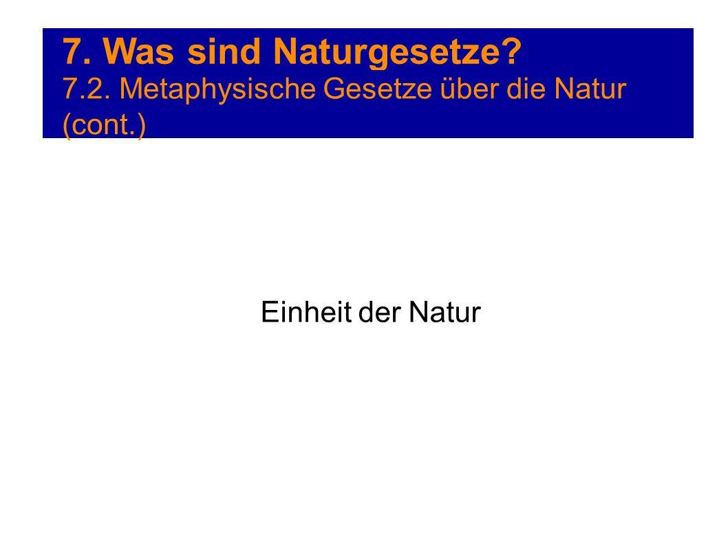 7. Was sind Naturgesetze 7.2. Metaphysische Gesetze über die Natur (cont.) Einheit der Natur