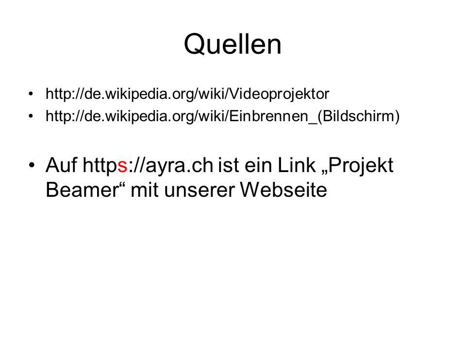 Quellen http://de.wikipedia.org/wiki/Videoprojektor. http://de.wikipedia.org/wiki/Einbrennen_(Bildschirm)