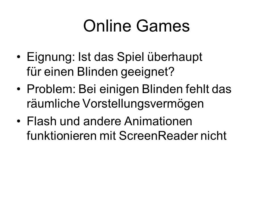 Online Games Eignung: Ist das Spiel überhaupt für einen Blinden geeignet Problem: Bei einigen Blinden fehlt das räumliche Vorstellungsvermögen.
