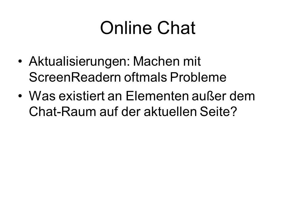 Online Chat Aktualisierungen: Machen mit ScreenReadern oftmals Probleme.