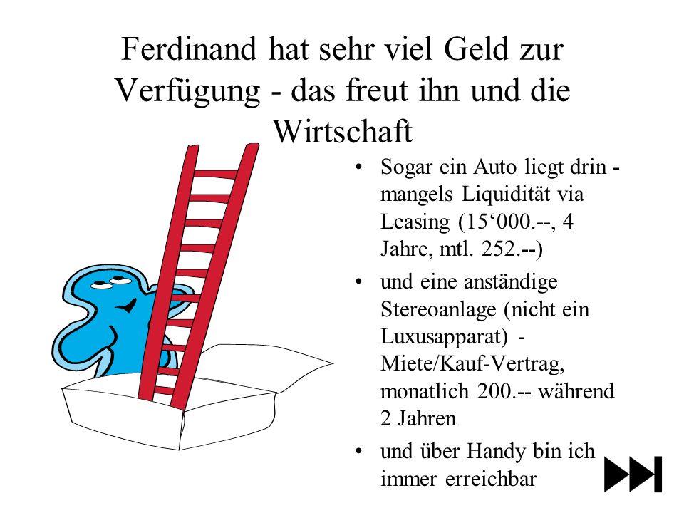 Ferdinand hat sehr viel Geld zur Verfügung - das freut ihn und die Wirtschaft