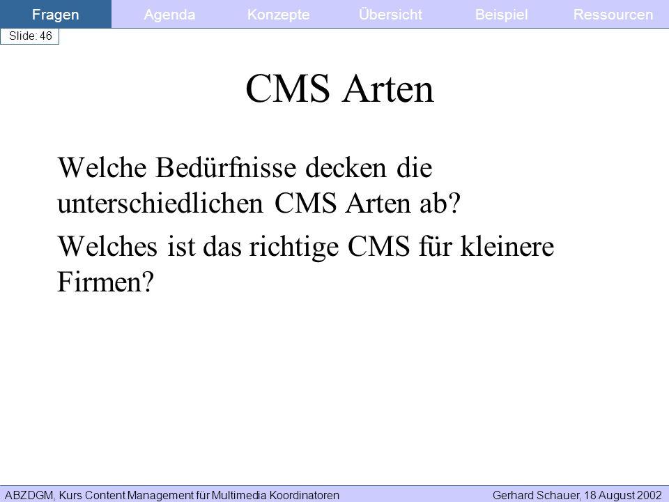 Fragen Agenda. Konzepte. Übersicht. Beispiel. Ressourcen. CMS Arten. Welche Bedürfnisse decken die unterschiedlichen CMS Arten ab