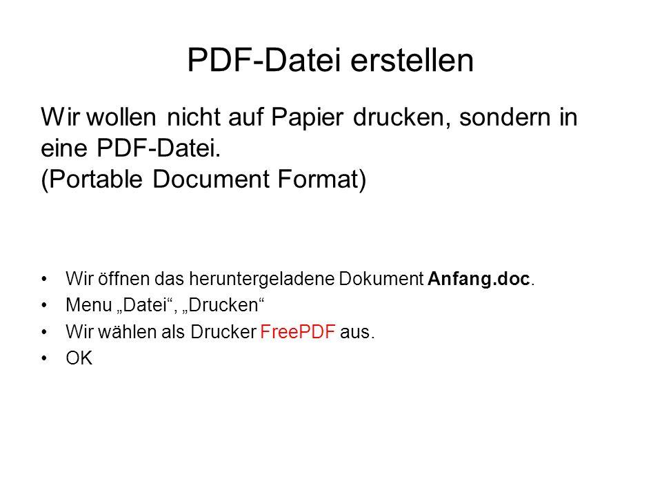 PDF-Datei erstellen Wir wollen nicht auf Papier drucken, sondern in eine PDF-Datei. (Portable Document Format)