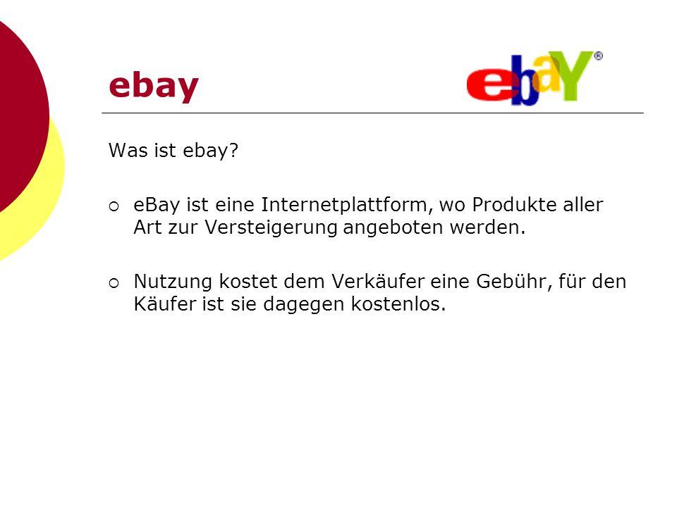 ebay Was ist ebay eBay ist eine Internetplattform, wo Produkte aller Art zur Versteigerung angeboten werden.