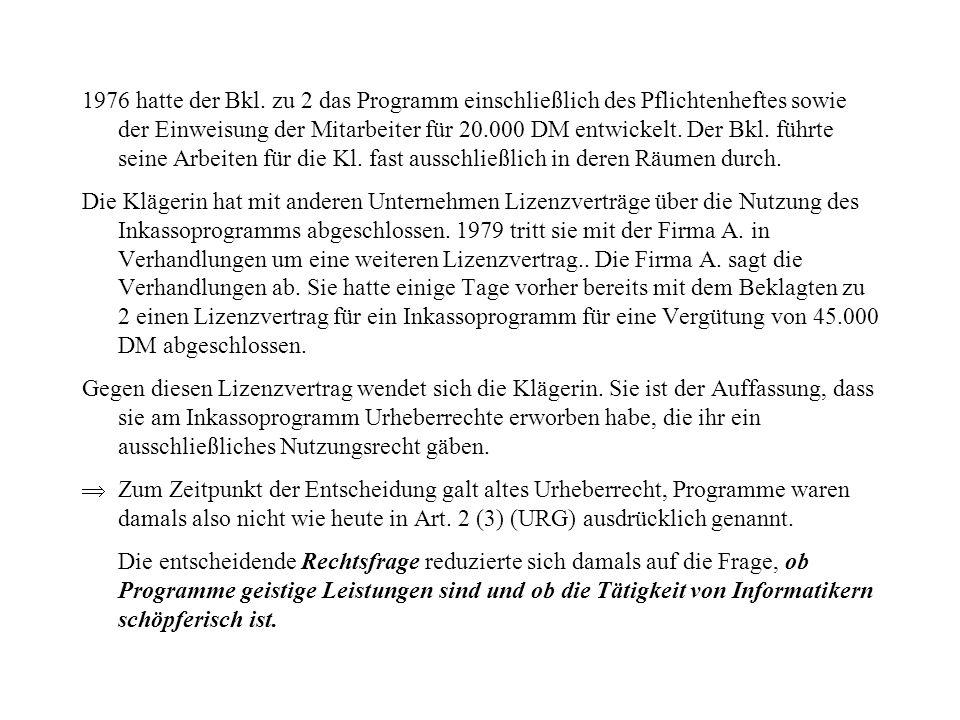 1976 hatte der Bkl. zu 2 das Programm einschließlich des Pflichtenheftes sowie der Einweisung der Mitarbeiter für 20.000 DM entwickelt. Der Bkl. führte seine Arbeiten für die Kl. fast ausschließlich in deren Räumen durch.