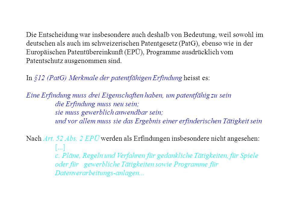 Die Entscheidung war insbesondere auch deshalb von Bedeutung, weil sowohl im deutschen als auch im schweizerischen Patentgesetz (PatG), ebenso wie in der Europäischen Patentübereinkunft (EPÜ), Programme ausdrücklich vom Patentschutz ausgenommen sind.