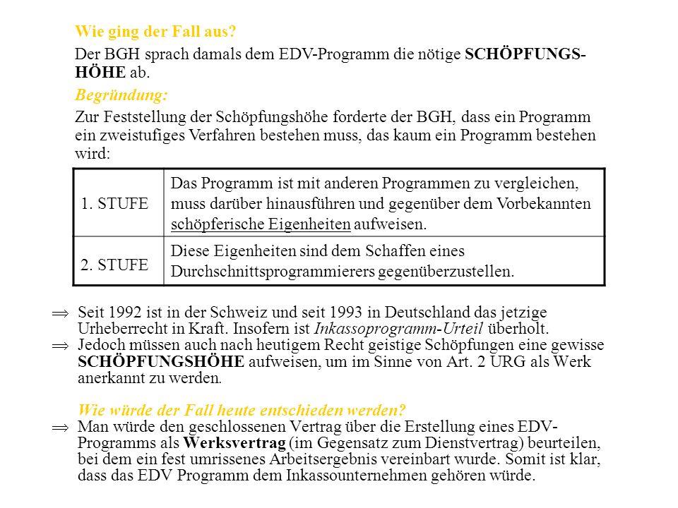 Wie ging der Fall aus Der BGH sprach damals dem EDV-Programm die nötige SCHÖPFUNGS-HÖHE ab. Begründung: