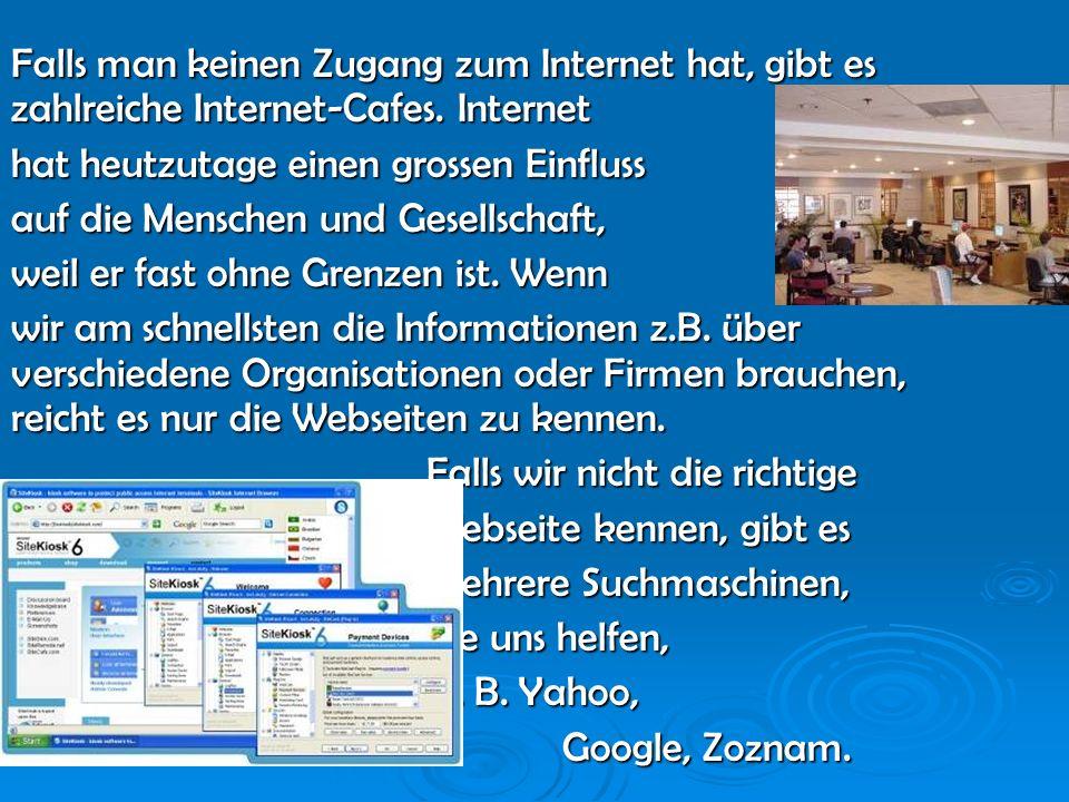 Falls man keinen Zugang zum Internet hat, gibt es zahlreiche Internet-Cafes. Internet