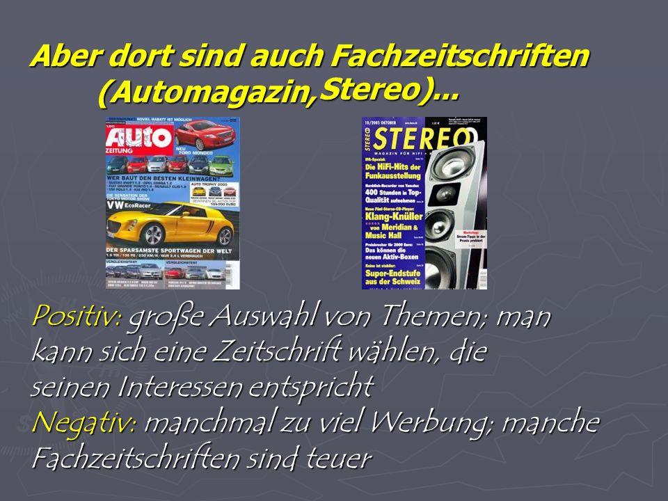 Aber dort sind auch Fachzeitschriften (Automagazin,