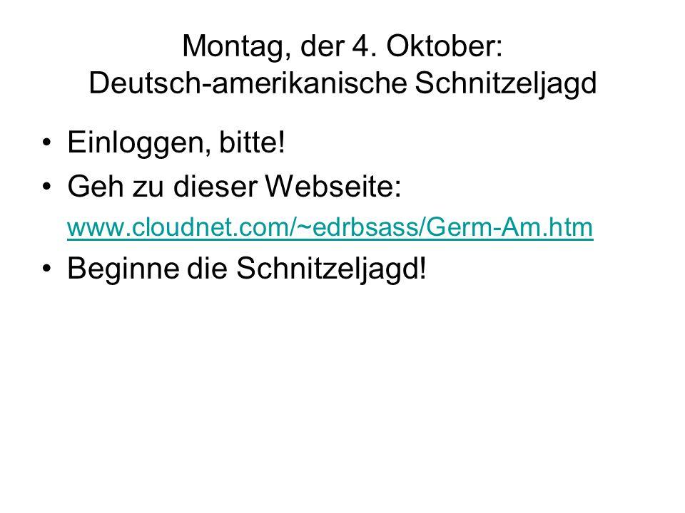 Montag, der 4. Oktober: Deutsch-amerikanische Schnitzeljagd