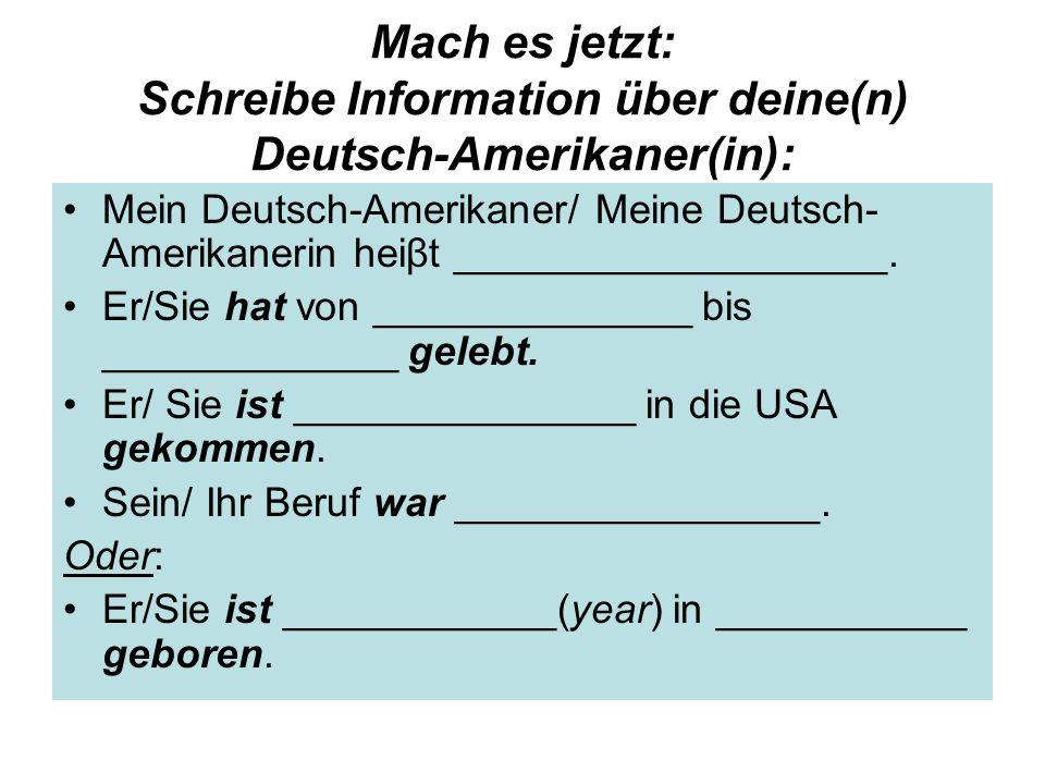 Mach es jetzt: Schreibe Information über deine(n) Deutsch-Amerikaner(in):