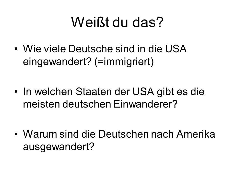 Weißt du das Wie viele Deutsche sind in die USA eingewandert (=immigriert) In welchen Staaten der USA gibt es die meisten deutschen Einwanderer