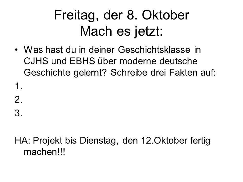Freitag, der 8. Oktober Mach es jetzt:
