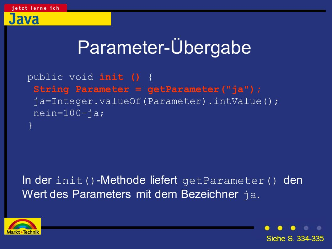 Parameter-Übergabe public void init () { String Parameter = getParameter( ja ); ja=Integer.valueOf(Parameter).intValue();