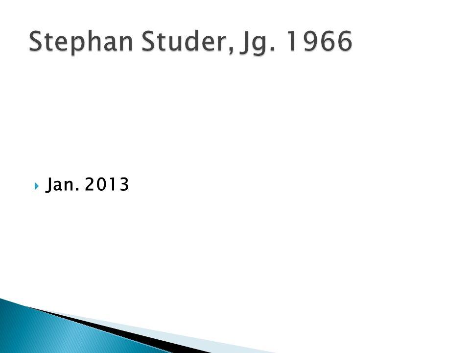 Stephan Studer, Jg. 1966 Jan. 2013