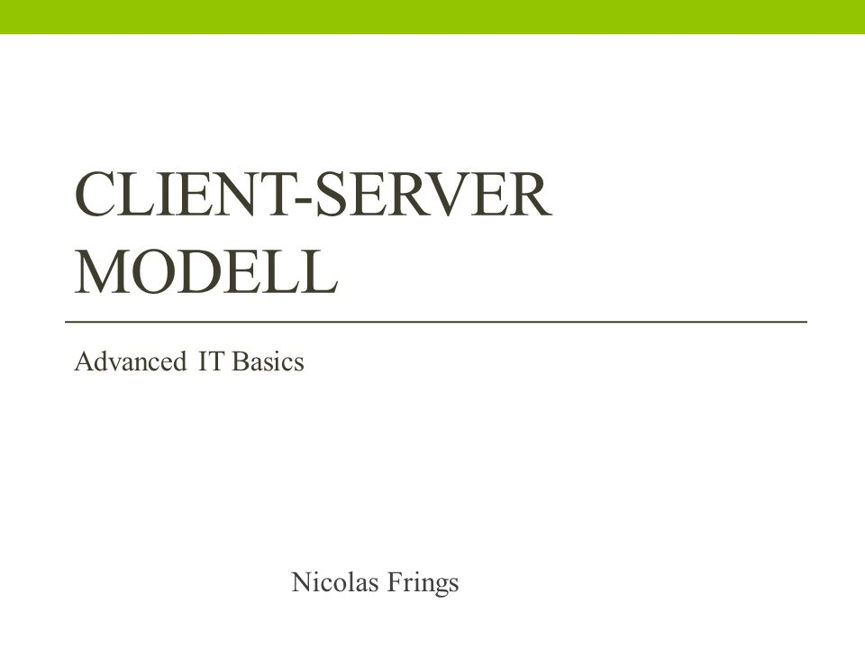Client-Server Modell Advanced IT Basics Nicolas Frings