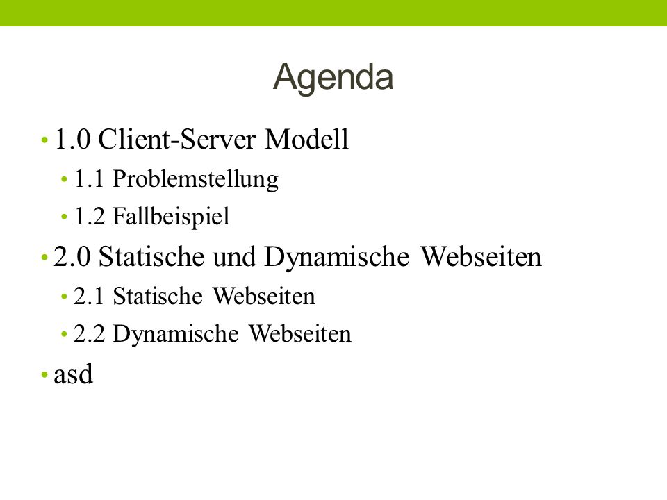 Agenda 1.0 Client-Server Modell 2.0 Statische und Dynamische Webseiten