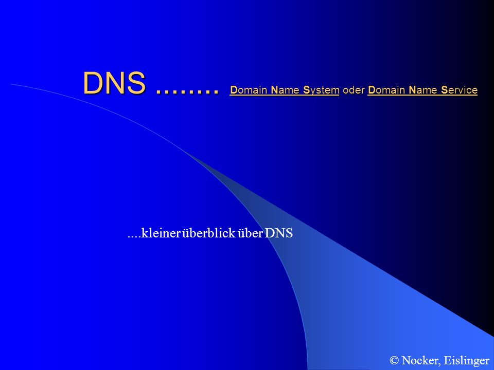 DNS ........ Domain Name System oder Domain Name Service