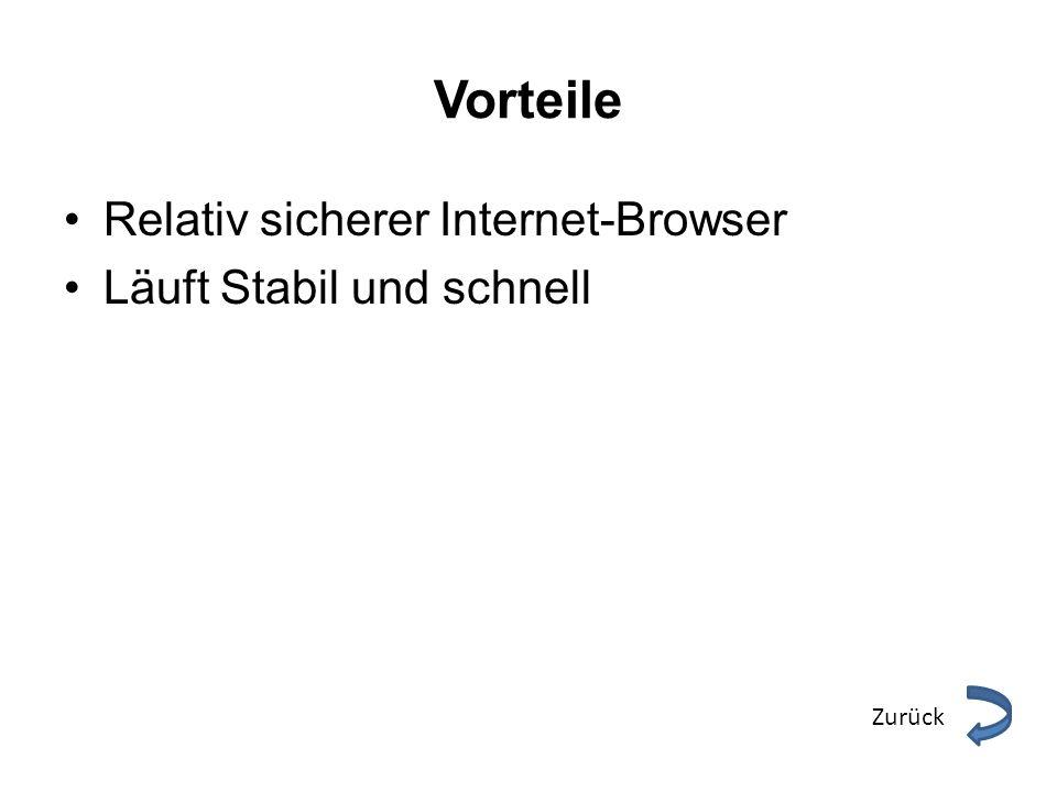 Vorteile Relativ sicherer Internet-Browser Läuft Stabil und schnell