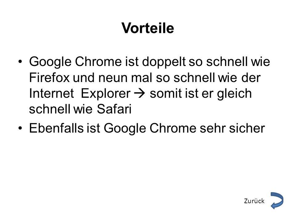 Vorteile Google Chrome ist doppelt so schnell wie Firefox und neun mal so schnell wie der Internet Explorer  somit ist er gleich schnell wie Safari.