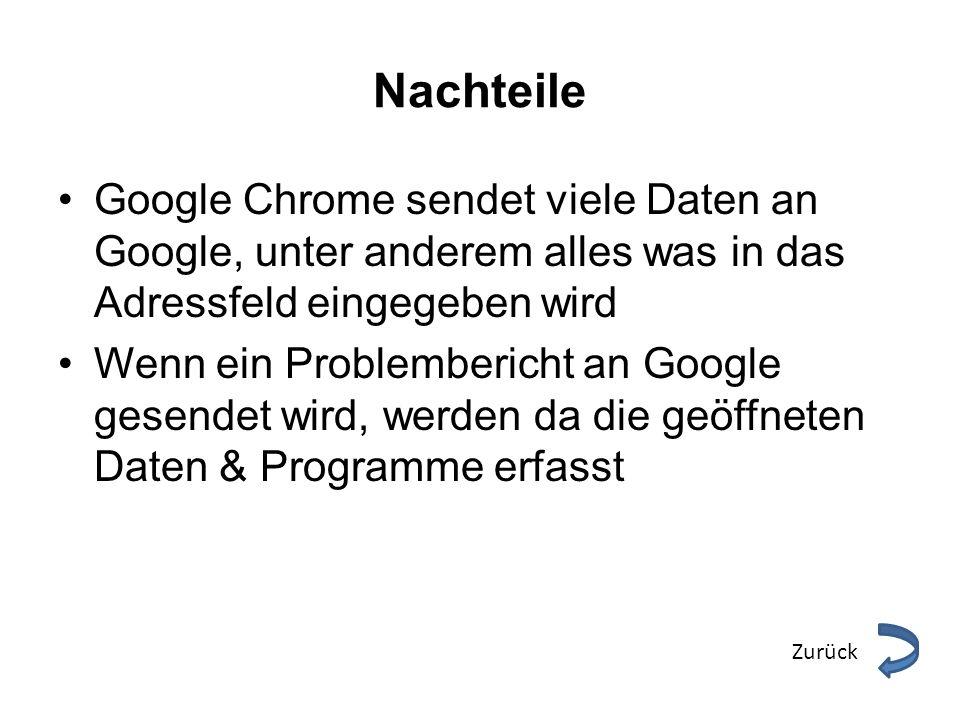 Nachteile Google Chrome sendet viele Daten an Google, unter anderem alles was in das Adressfeld eingegeben wird.