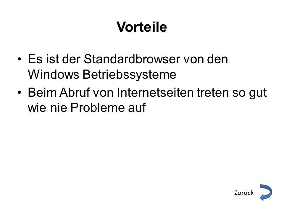 Vorteile Es ist der Standardbrowser von den Windows Betriebssysteme