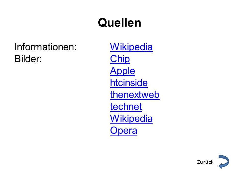 Quellen Informationen: Wikipedia Bilder: Chip Apple htcinside thenextweb technet Wikipedia Opera Zurück.