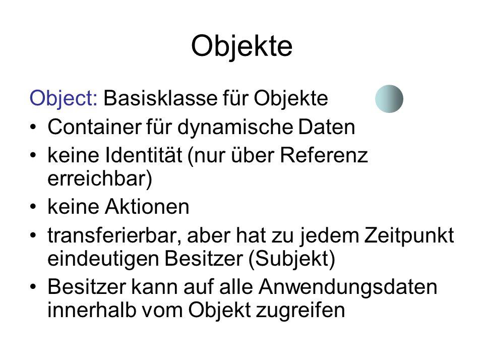 Objekte Object: Basisklasse für Objekte Container für dynamische Daten