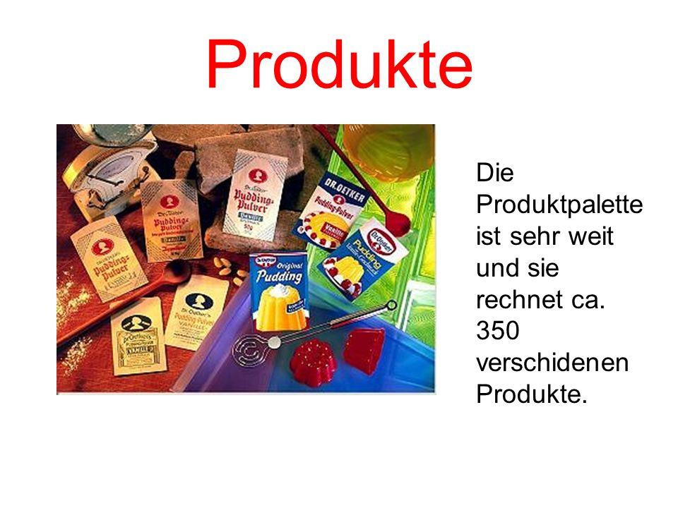 Produkte Die Produktpalette ist sehr weit und sie rechnet ca. 350 verschidenen Produkte.