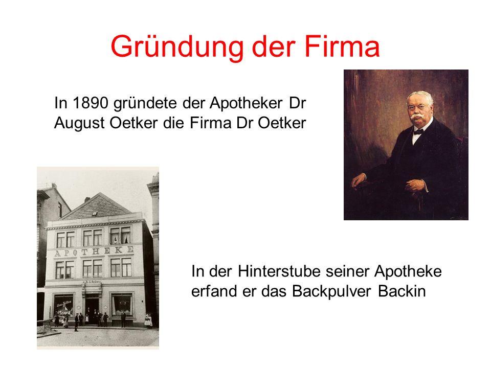 Gründung der Firma In 1890 gründete der Apotheker Dr August Oetker die Firma Dr Oetker.