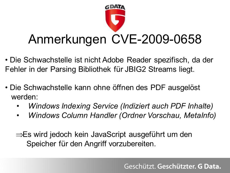 Anmerkungen CVE-2009-0658 Die Schwachstelle ist nicht Adobe Reader spezifisch, da der Fehler in der Parsing Bibliothek für JBIG2 Streams liegt.