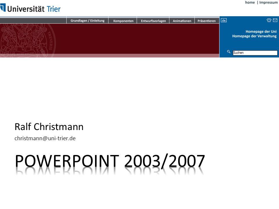 Ralf Christmann christmann@uni-trier.de Powerpoint 2003/2007